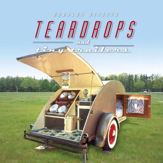 keister who has written books about and photographed everything from cottages to cemeteries has a new book about teardrops and tiny trailers