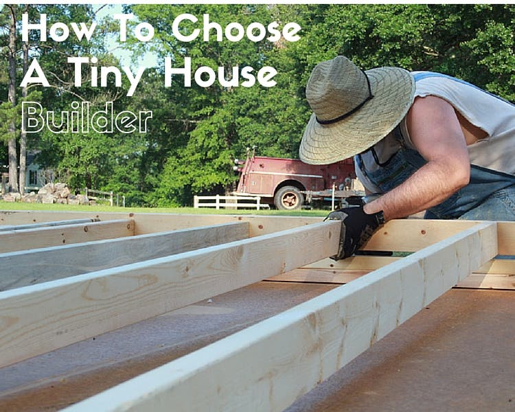 How to choose a tiny house builder part 1 tiny house blog for How to choose a builder for your house
