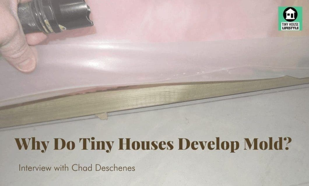 Chad Deschenes and Why Do Tiny Houses Develop Terrible Mold and Moisture Issues?